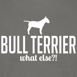 BULL TERRIER what else - Men's T-Shirt