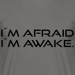 I'm afraid I'm awake. - Men's T-Shirt