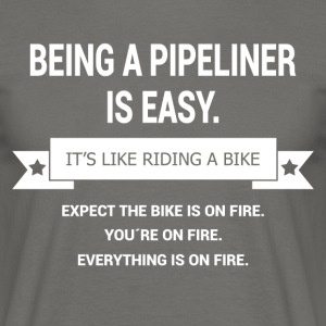 BEING A PIPELINER - Men's T-Shirt