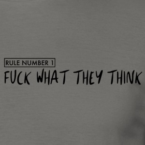 fuck WhatTheyThink - rule number 1 - Men's T-Shirt