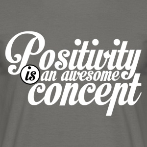 Positivity is an awesome concept - Männer T-Shirt