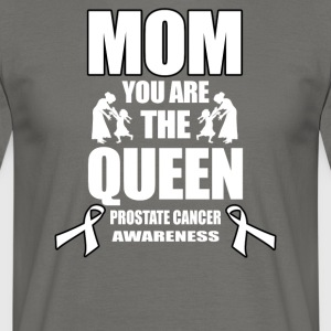 Prostate Cancer Mom You Are The Queen! - Mannen T-shirt