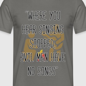 Evil men have no songs - Men's T-Shirt