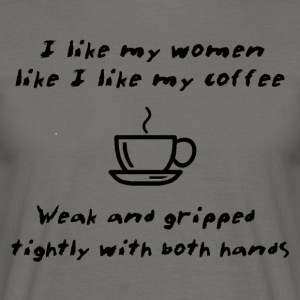 Like My Coffee - Weak And Gripped Tightly - Men's T-Shirt