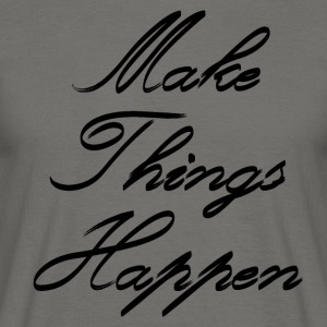Make Things Happen - Men's T-Shirt