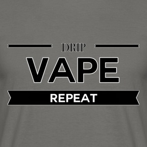Drip, vape, Repeat - Men's T-Shirt