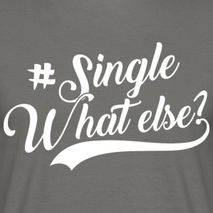 #Single - What Else - Men's T-Shirt