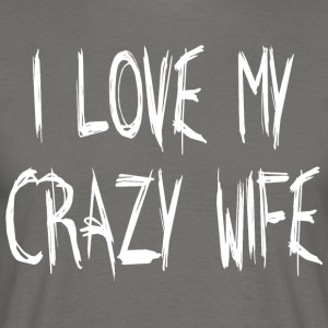 I LOVE MY CRAZY WIFE - Herre-T-shirt