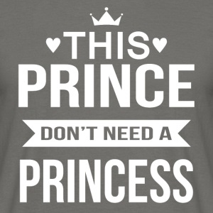 This Prince don't need a Princess - Männer T-Shirt