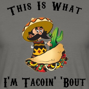 Taco This Is What I'm Tacoing About - Men's T-Shirt
