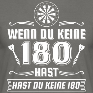 DART IF YOU HAVE NO 180 HAST DARTS - Men's T-Shirt