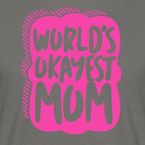 Worlds Okayest Mum - Mum Power! - Männer T-Shirt