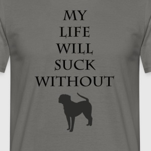 My life will suck without - Men's T-Shirt