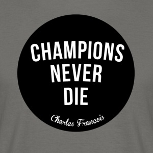 Champions Never Die - Men's T-Shirt