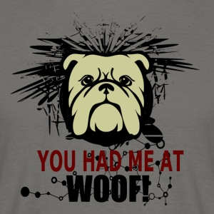 You had me at WOOF - Men's T-Shirt