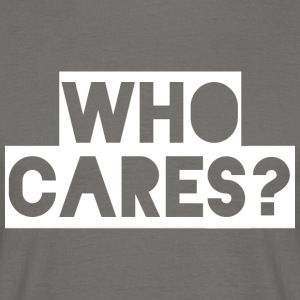 Who cares? - Mannen T-shirt