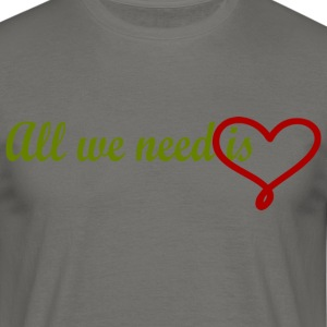 All we need is love - Männer T-Shirt