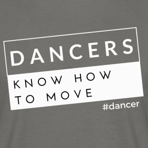 Dansers Know How to Move - Mannen T-shirt