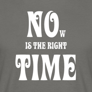 NOW IS THE RIGHT TIME – NO TIME, white - Männer T-Shirt