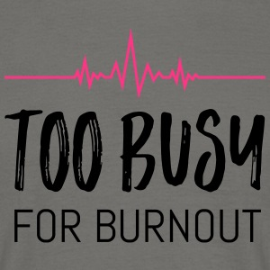 Too busy for burnout - Men's T-Shirt
