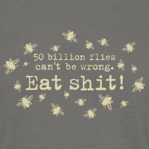 50 trillion flies can not be wrong Eat Shit! fly - Men's T-Shirt