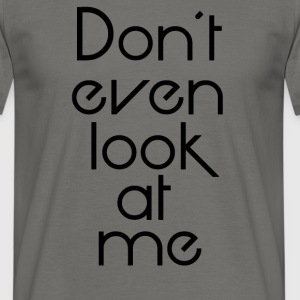 Dont look at me - Mannen T-shirt