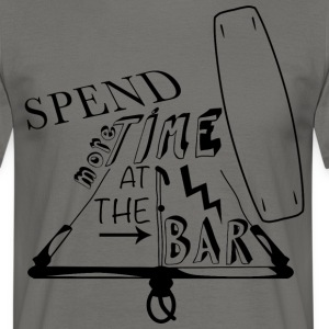 Spend more time at the bar - Men's T-Shirt