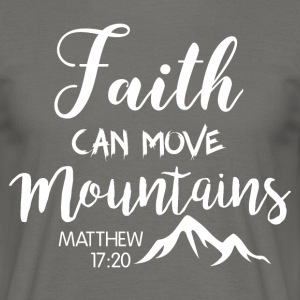 Faith can move mountains - Männer T-Shirt