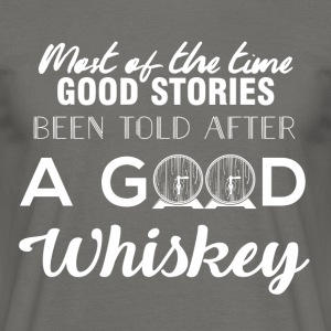 Whiskey - Most of the times good stories... - Männer T-Shirt