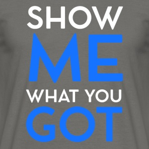 Show me what you got - Männer T-Shirt