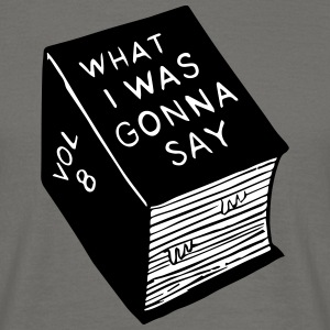 What_i_was_gonna_say - Mannen T-shirt