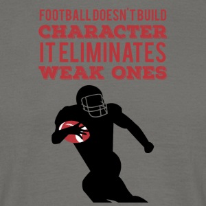 Football: Football doesn't build character. It - Men's T-Shirt