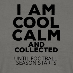 Football: I am cool calm and collected - Men's T-Shirt