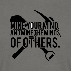 Mining: Mine your mind, and mine the minds of - Men's T-Shirt