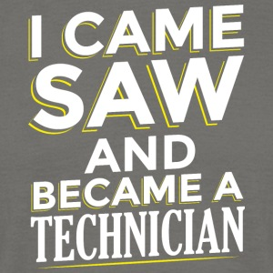 I CAME SAW AND BECAME A TECHNICIAN - Men's T-Shirt