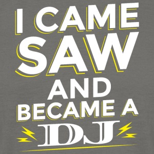 I CAME SAW AND BECAME A DJ - Männer T-Shirt