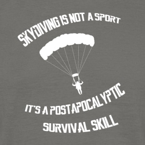 Skydiving is a survival skill - Männer T-Shirt