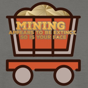 Mining: Mining Appears to be extinct, so is your - Men's T-Shirt