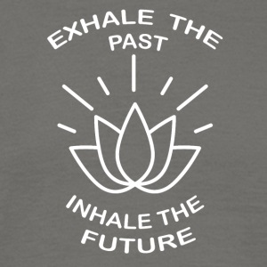 Exhale the past, Inhale the future - Men's T-Shirt