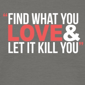 Find true love and let it kill you - Men's T-Shirt