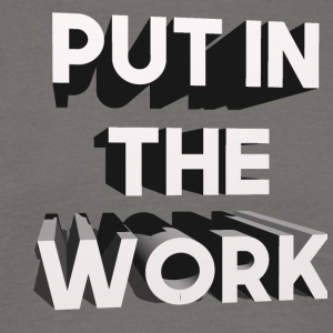 put in the work - Men's T-Shirt