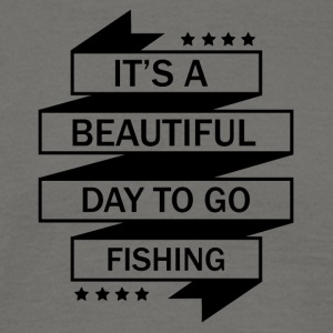 IT'SA BEAUTIFUL DAY TO GO FISHING! - Men's T-Shirt