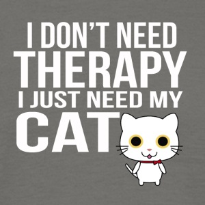 i dont need a therapy i just need my cat - Männer T-Shirt
