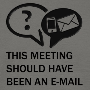 This Meeting should have been an E-Mail - Männer T-Shirt