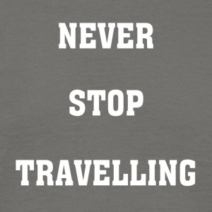 Never Stop Traveling - Men's T-Shirt