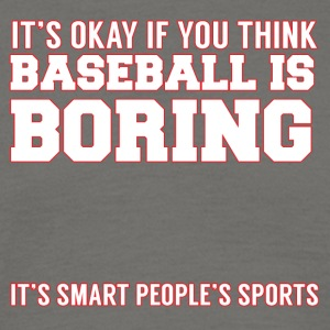 Baseball: It's okay if you think Baseball is - Men's T-Shirt