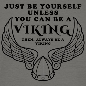 Viking: Just Be Yourself Unless You Can Be A - Men's T-Shirt