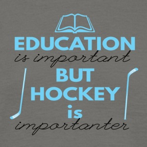 Hockey: Education is important but hockey is - Men's T-Shirt