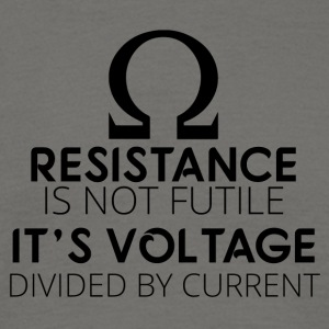 Electricians: Resistance is not futile. It's voltage - Men's T-Shirt