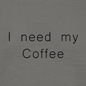 I need my Coffee - Männer T-Shirt